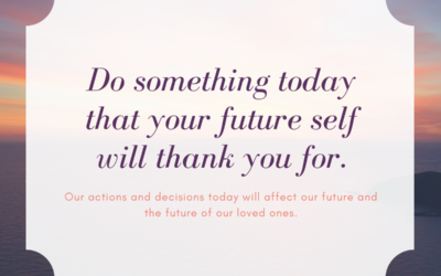 Do something today that you future self will thank you for.